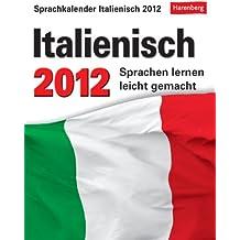 Sprachkalender Italienisch 2012: Sprachen lernen leicht gemacht: Übungen, Dialoge, Geschichten