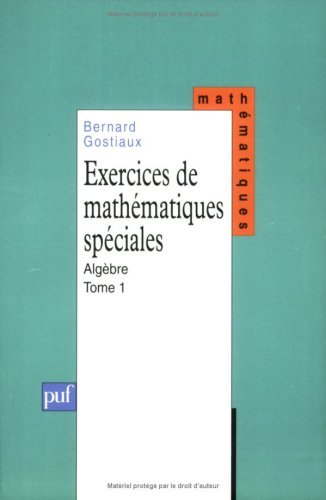 Exercices de mathématiques spéciales, tome 1 : Algèbre