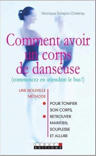 Comment avoir un corps de danseuse : (Commencez en attendant le bus !) de Vronique Schapiro-Chatenay ( 30 aot 2007 )