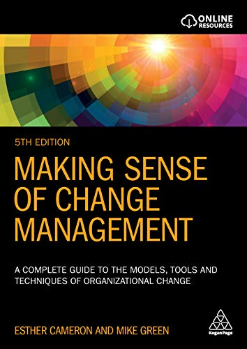 Making Sense of Change Management: A Complete Guide to the Models, Tools and Techniques of Organizational Change (English Edition)