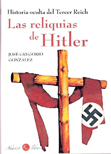 Las reliquias de hitler: historia oculta del tercer reich
