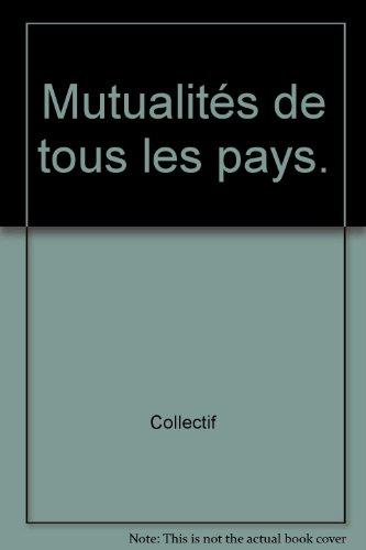 Mutualités de tous les pays.Un pasé riche d'avenir par Collectif