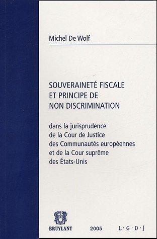 Souveraineté fiscale et principe de non discrimination dans la jurisprudence de la Cour de justice des communautés européennes et de la Cour suprême des Etats-Unis par Michel De Wolf