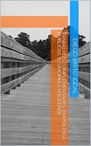 Trabalhos complementares: em política públicas, economia e sociedade (Portuguese Edition)