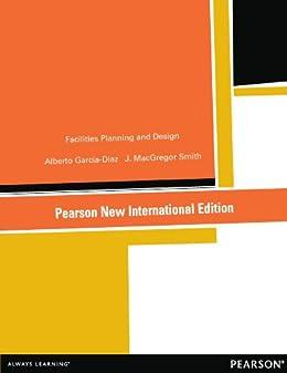 Facilities Planning and Design: Pearson New International Edition par [Garcia-Diaz, Alberto, Smith, J. MacGregor]