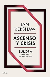 Ascenso y crisis: Europa 1950-2017: un camino incierto par Ian Kershaw