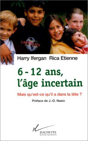 6-12 ans, l'age incertain : mais qu'est-ce qu'il a dans la tête par IFERGAN Harry