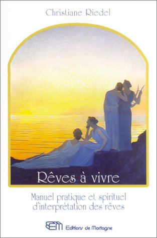 Rêves à vivre : Manuel pratique et spirituel d'interprétation des rêves