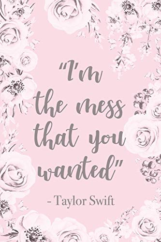 I'm the Mess That You Wanted: Taylor Swift Lyrics Quote Vintage Floral Pink Notepad Motivational Blank Lined Journal Gift For Granddaughter