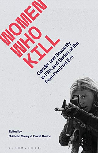 Women Who Kill: Gender and Sexuality in Film and Series of the Post-Feminist Era (Library of Gender and Popular Culture) (English Edition)