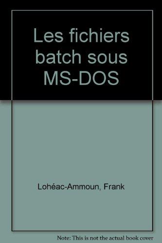 Les fichiers batch sous MS-DOS par Frank Lohéac-Ammoun
