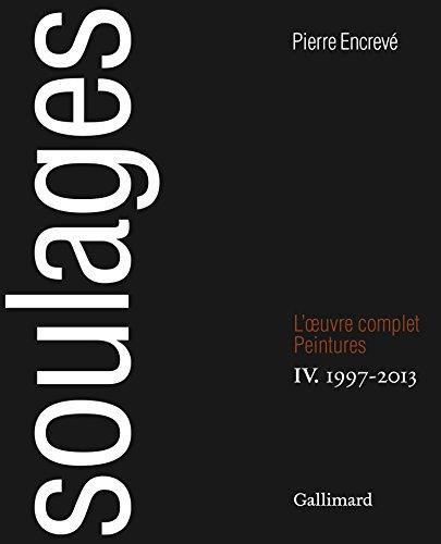 Soulages: L'Œuvre complet, IV:Peintures 1997-2013 par Pierre Encrevé