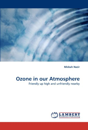 Ozone in our Atmosphere: Friendly up high and unfriendly nearby PDF Books