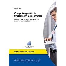 Computergestützte Systeme im GMP-Umfeld: Hardware und Software GMP-konform validieren und betreiben (GMP-Fachwissen)
