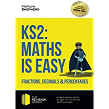 KS2: Maths is Easy Fractions, Decimals and Percentages: In-depth revision advice for ages 7-11 on the new SATS curriculum. (Revision Series)