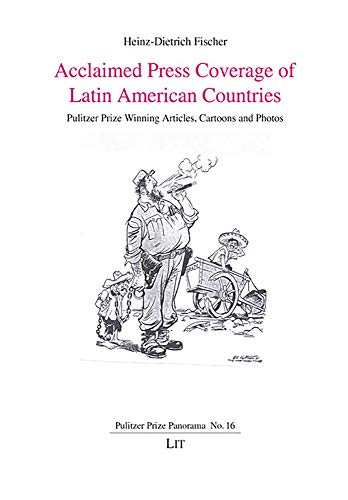 Acclaimed Press Coverage of Latin American Countries: Pulitzer Prize Winning Articles, Cartoons and Photos (Pulitzer Prize Panorama, Band 16)