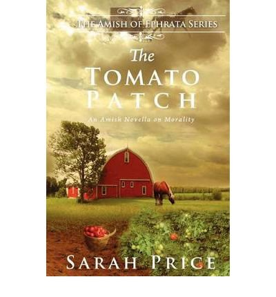 [ THE TOMATO PATCH: AN AMISH NOVELLA ON MORALITY ] BY Price, Sarah ( AUTHOR )Jul-09-2012 ( Paperback )
