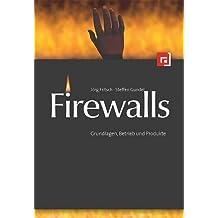 Firewalls im Unternehmenseinsatz: Grundlagen, Betrieb und Produkte
