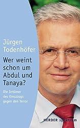 Wer weint schon um Abdul und Tanaya?: Die Irrtümer des Kreuzzugs gegen den Terror