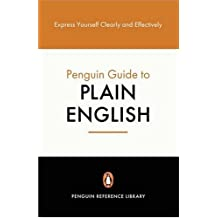 The Penguin Guide to Plain English: Express Yourself Clearly And Effectively (Penguin Reference Books S.)