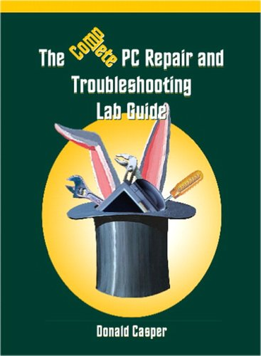 Complete PC Repair and Troubleshooting Lab Guide por Donald Casper