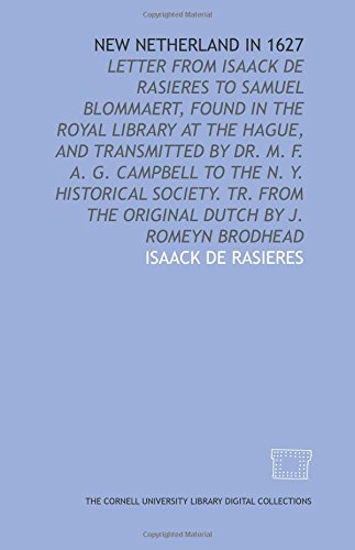 New Netherland in 1627: Letter from Isaack de Rasieres to Samuel Blommaert, found in the Royal library at the Hague, and transmitted by Dr. M. F. A. from the original Dutch by J. Romeyn Brodhead
