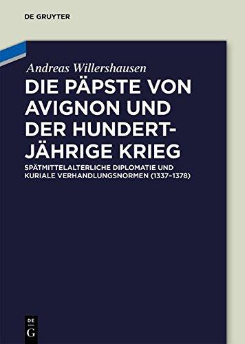 Die Päpste von Avignon und der Hundertjährige Krieg: Spätmittelalterliche Diplomatie und kuriale Verhandlungsnormen (1337-1378)