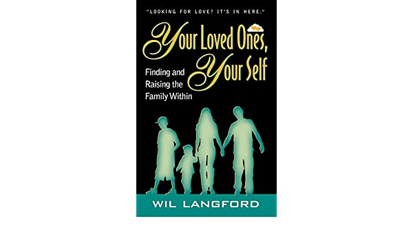 Your Loved Ones, Your Self; Finding and Raising the Family Within