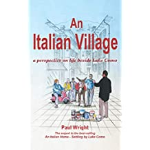 An Italian Village: A Perspective On Life Beside Lake Como (Italian Trilogy)