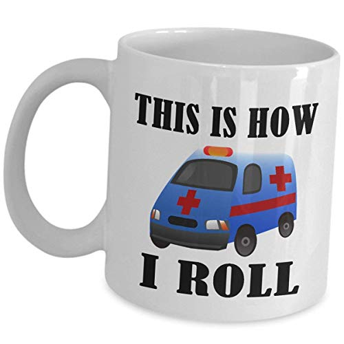 EMT Funny Coffee Mug Tea Cup Gifts - Emergency Medical Technician Paramedic Ambulance First Responder Cute Gag Gift Clinician EMS Med Tech EMTs Appreciation - This is How I Roll - Emergency Medical Roll