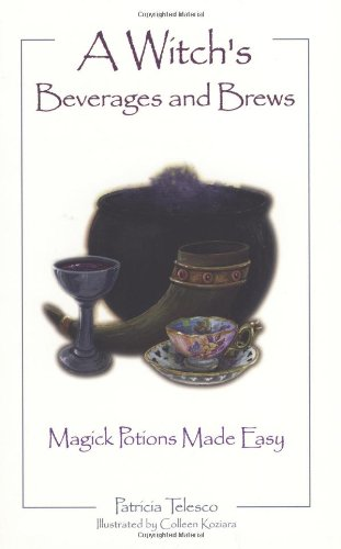 A Witch's Beverages and Brews: Magic Potions Made Easy