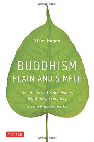 Buddhism Plain and Simple: The Practice of Being Aware, Right Now, Every Day by Steve Hagen (2013-09-24)