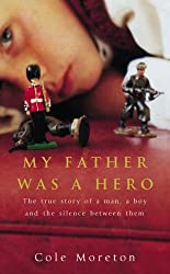 My Father Was a Hero: The True Story of a Man, a Boy and the Silence Between Them