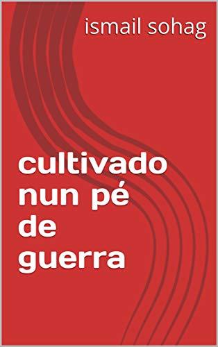 cultivado nun pé de guerra (Galician Edition) por ismail sohag