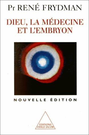 DIEU, LA MEDECINE ET L'EMBRYON. Edition 1999