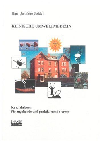 Klinische Umweltmedizin: Kurzlehrbuch für angehende und praktizierende Ärzte (Berichte aus der Medizin)