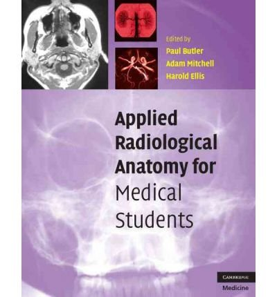 [(Applied Radiological Anatomy for Medical Students)] [ Edited by Paul Butler, Edited by Adam W M Mitchell, Edited by Clinical Anatomist Harold Ellis ] [November, 2007]
