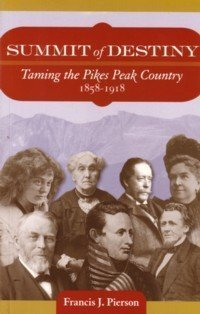 Summit of Destiny: Taming the Pikes Peak Country 1858-1918 by Francis Pierson (2008-08-01)