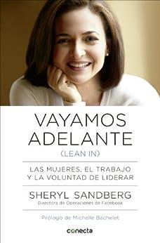 Vayamos adelante (Lean in): Las mujeres, el trabajo y la voluntad de liderar de [Sandberg, Sheryl]