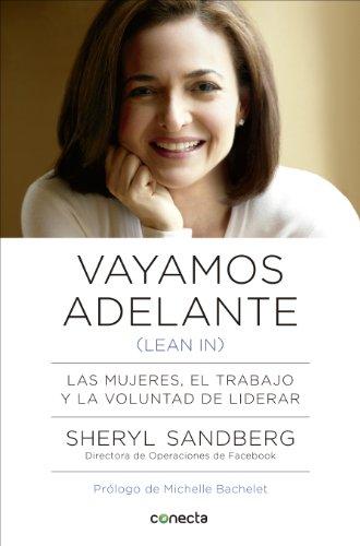 Vayamos adelante (Lean in): Las mujeres, el trabajo y la voluntad de liderar por Sheryl Sandberg