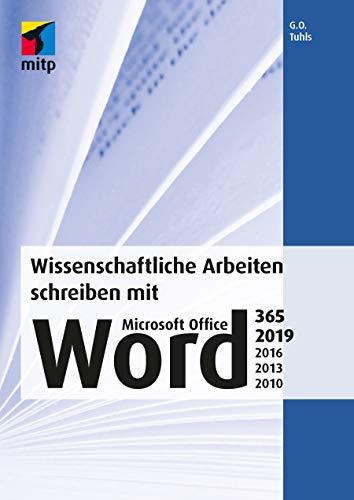 Wissenschaftliche Arbeiten schreiben mit Microsoft Office Word 365, 2019, 2016, 2013, 2010: Das umfassende Praxis-Handbuch (mitp Professional)