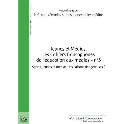 Jeunes et médias, Les cahiers francophones de l'éducation aux médias - n° 5: Sports, jeunes et médias : les liaisons dangereuses ? (Information & Communication)