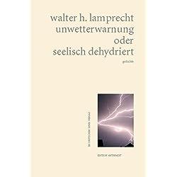 unwetterwarnung oder seelisch dehydriert: gedichte (Edition anthrazit im deutschen lyrik verlag)