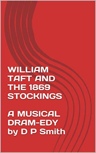 william-taft-and-the-1869-stockings-a-musical-dram-edy-by-d-p-smith-english-edition