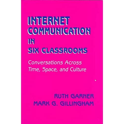 [(Internet Communication in Six Classrooms : Conversations Across Time, Space and Culture)] [By (author) Ruth Garner ] published on (October, 1996)