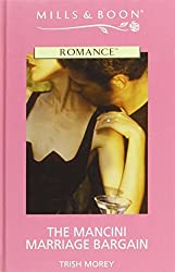 The Mancini Marriage Bargain (Mills & Boon Romance) by Trish Morey (2005-08-05)