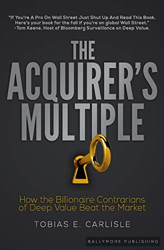 The Acquirer's Multiple: How the Billionaire Contrarians of Deep Value Beat the Market Beat Handy