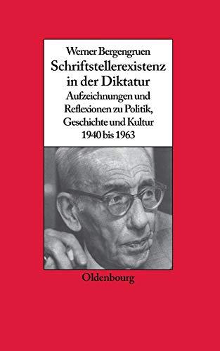Werner Bergengruen: Schriftstellerexistenz in der Diktatur. Aufzeichnungen und Reflexionen zu Politik, Geschichte und Kultur 1940 bis 1963 (Biographische Quellen zur Zeitgeschichte, Band 22)