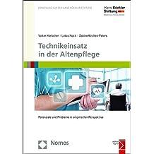 Technikeinsatz in der Altenpflege: Potenziale und Probleme in empirischer Perspektive (Forschung Aus Der Hans-bockler-stiftung, Band 178)