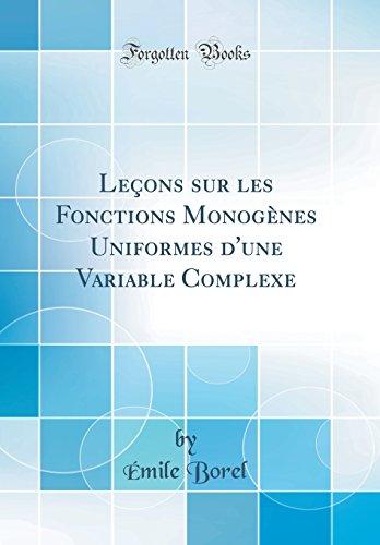 Lecons Sur Les Fonctions Monogenes Uniformes D'Une Variable Complexe (Classic Reprint)